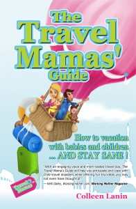 The Travel Mamas' Guide book: How to Vacation with Babies and Children...And Stay Sane!