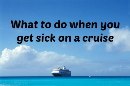 What To Do When You Get Sick On A Cruise