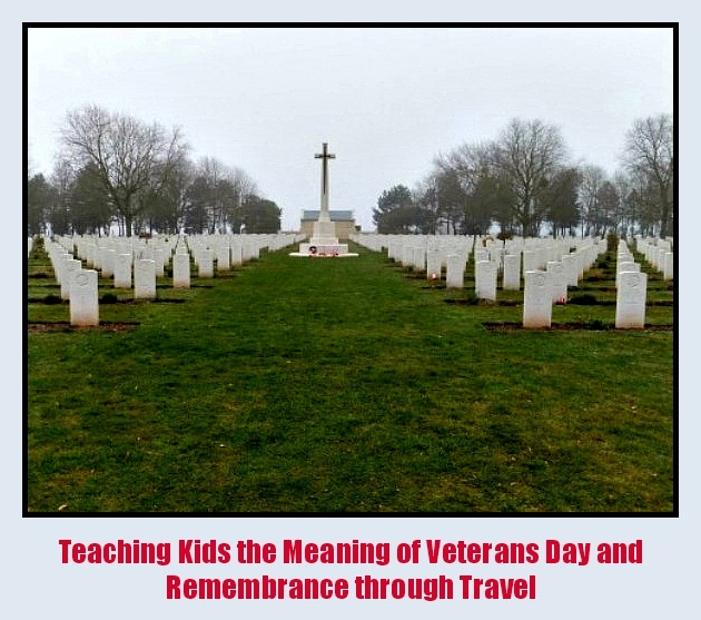 Teaching Kids the Meaning of Veterans Day and Remembrance Day through Travel
