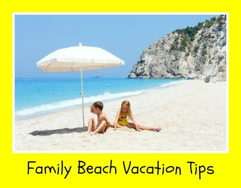 Family Beach Vacation Tips For A Fun Filled Mishap Free Getaway