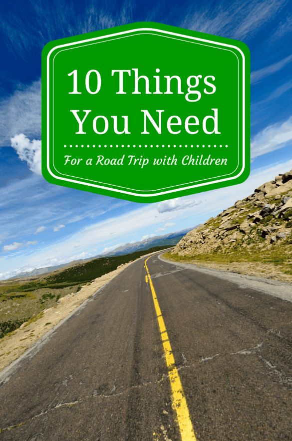 Road trip with children packing list - 10 things you need to bring for safety and sanity when traveling with kids!