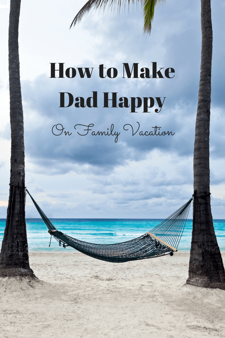 How to Make Dad Happy on Family Vacation - Five tips for keeping dear ol' dad happy while traveling with kids