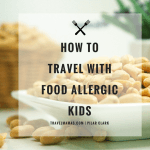 Tips for Traveling with Children with Life Threatening Food Allergies