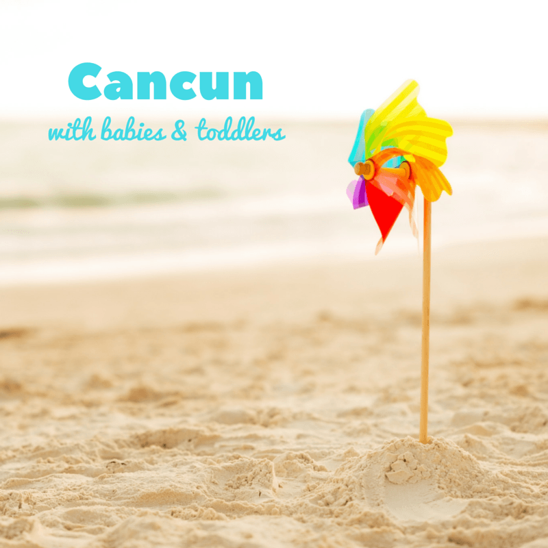 Tips for visiting Cancun with babies and toddlers from family travel experts ~ Best Blog Posts