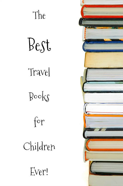 The Best Travel Books for Children Ever! Build your library with these picture travel books for children and chapter travel books for children, selected by family travel experts and their kids.