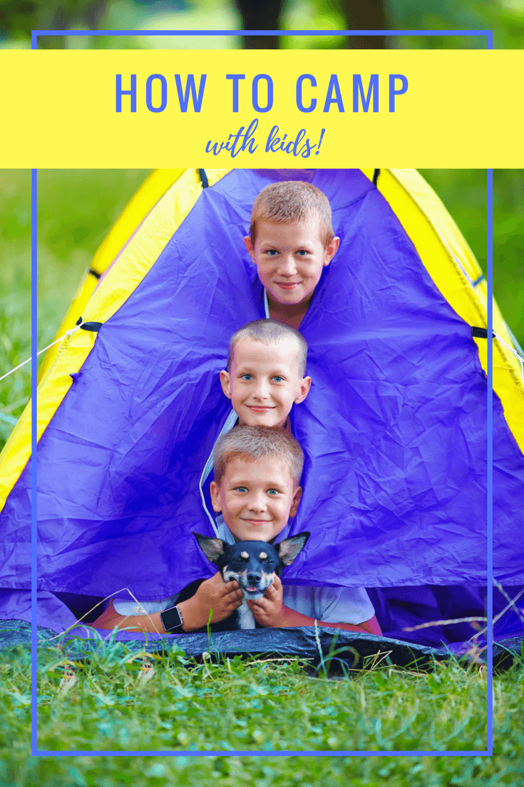 20565074fca9 How to Camp with Kids ~ Tips from a Family Camping Expert
