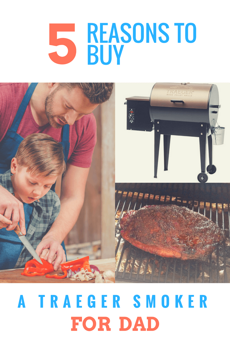 5 Reasons to Buy a Traeger Smoker for Dad