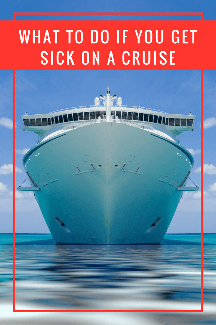 What to do when you get sick on a cruise - tips for handling Norovirus, motion sickness and other illnesses while cruising.