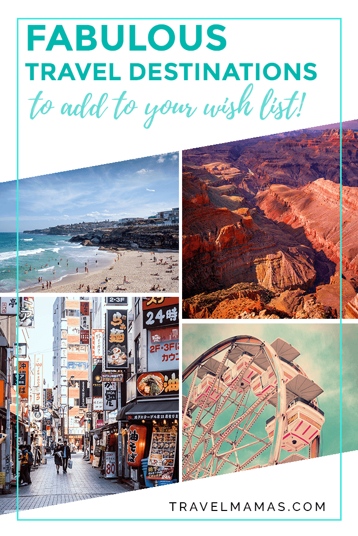 Fabulous Travel Destinations to Add to Your Wish List