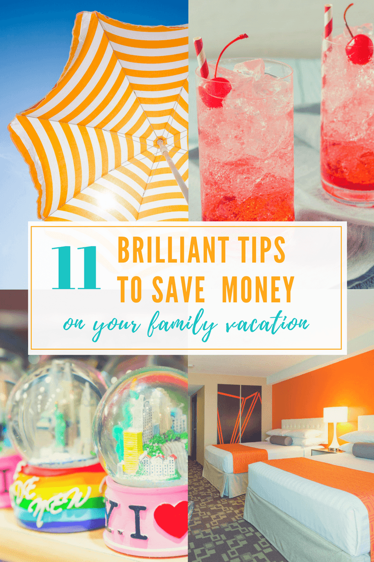 11 Brilliant Tips to Save Money on Your Family Vacation