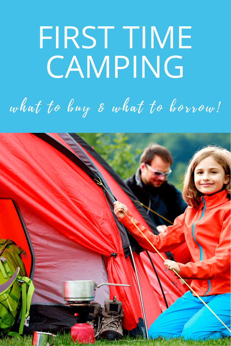 First Time Camping ~ What to buy and what to borrow for your first camping trip