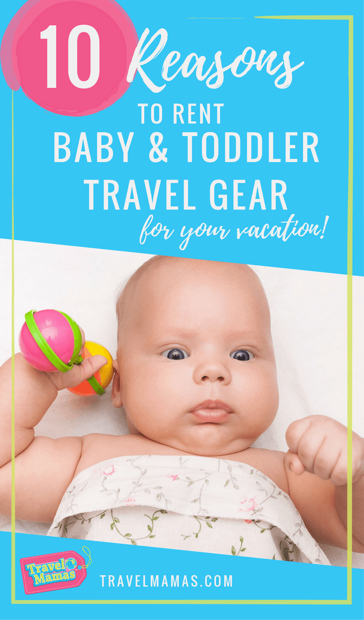10 Reasons to rent baby and toddler travel gear for your next family vacation!