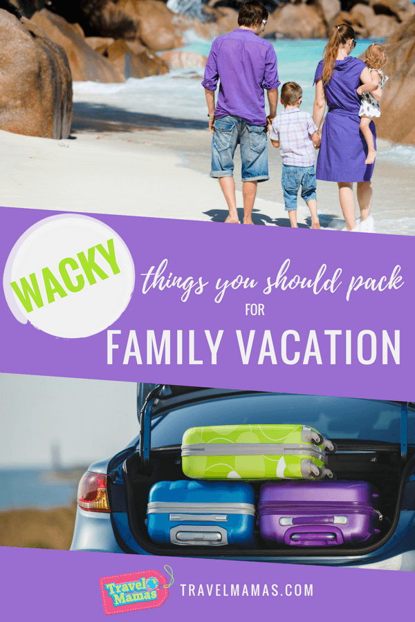 Wacky Things You Should Pack for Family Vacation