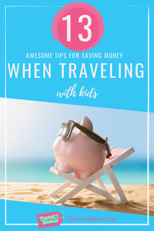 13 Awesome Tips for Saving Money While Traveling with Kids
