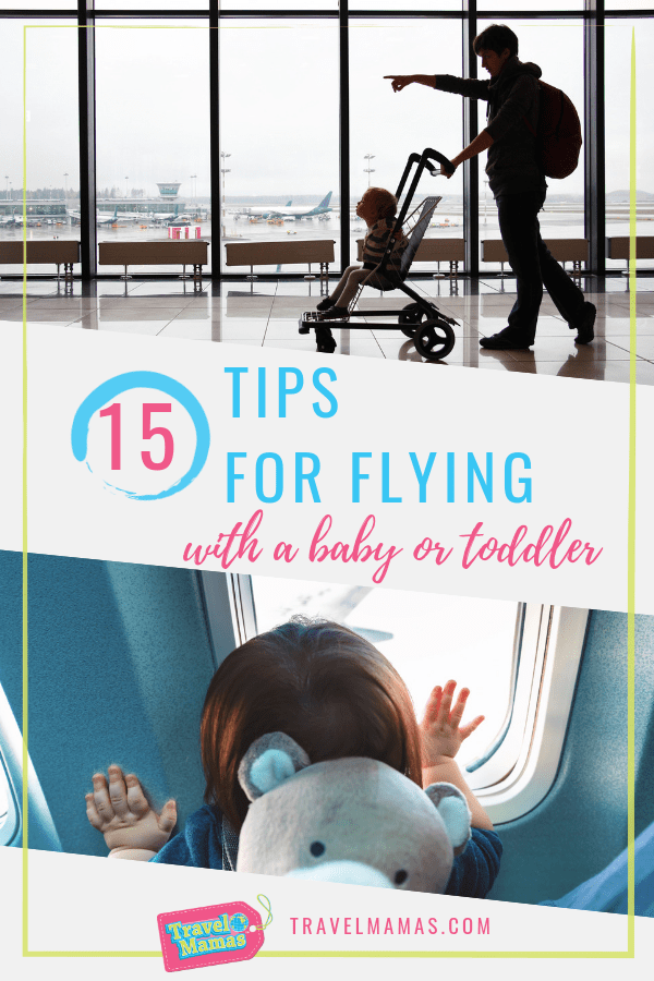15 Tips for Flying with a Baby or Toddler that Really Work!
