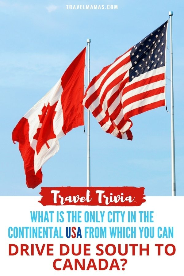 What is the only country in the continental United States from which you can drive south to Canada?