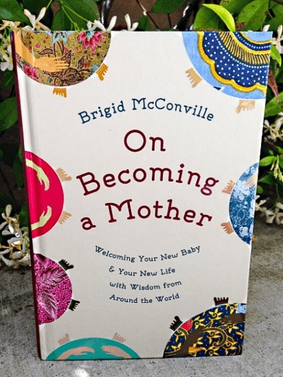 On Becoming a Mother - A Book about Pregnancy Traditions, Birth Traditions, and Baby Traditions Around the World